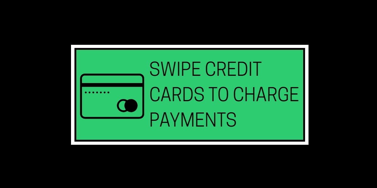Swipe CCs to charge payments