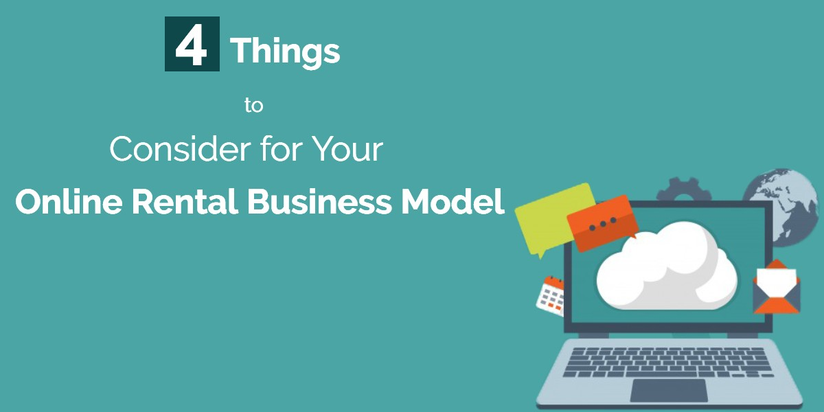 4 Things to Consider For Your Online Rental Business Model