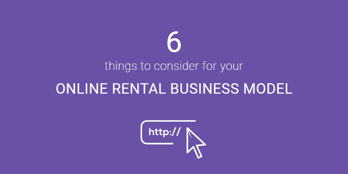 6 things to consider for your online rental business model