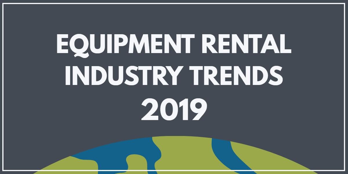 quipment Rental Industry trends 2019