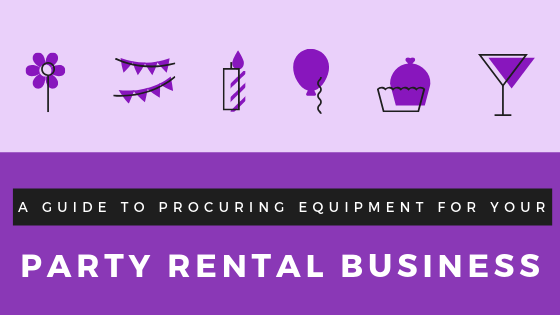 A guide to procuring equipment for your party rental business