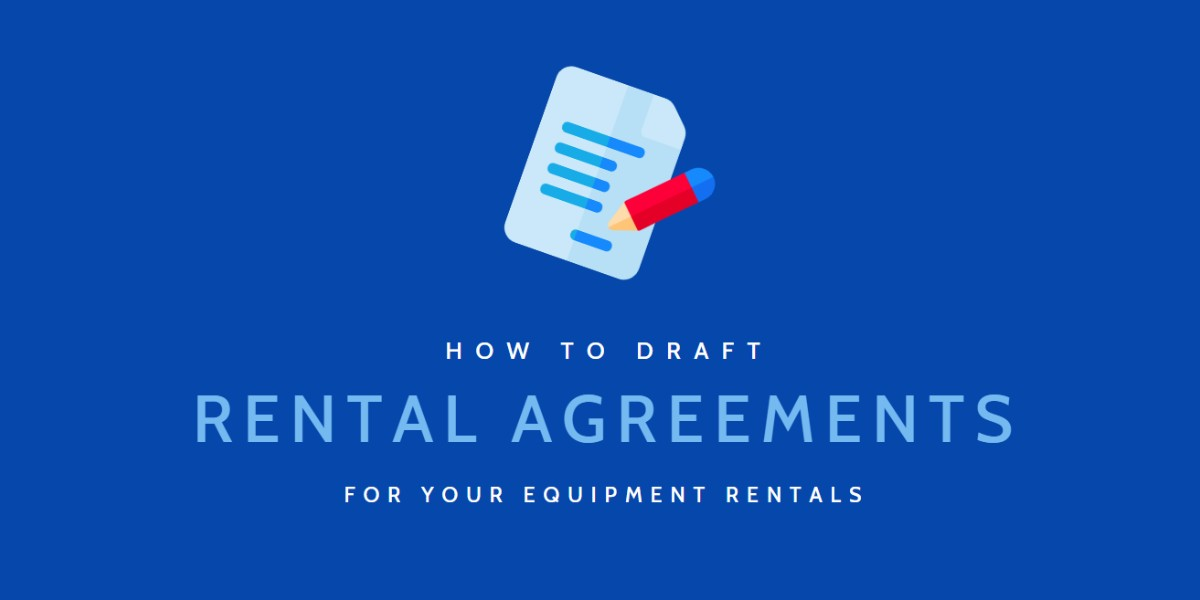 How to draft rental agreements for your equipment rentals