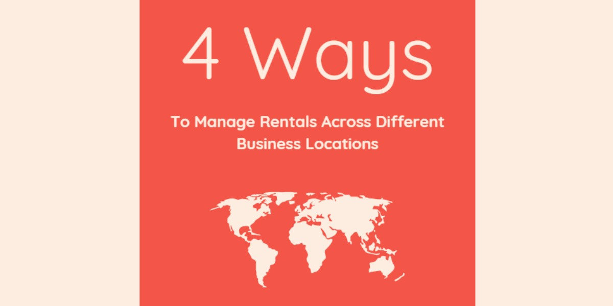 4 Ways to manage rentals across different business locations