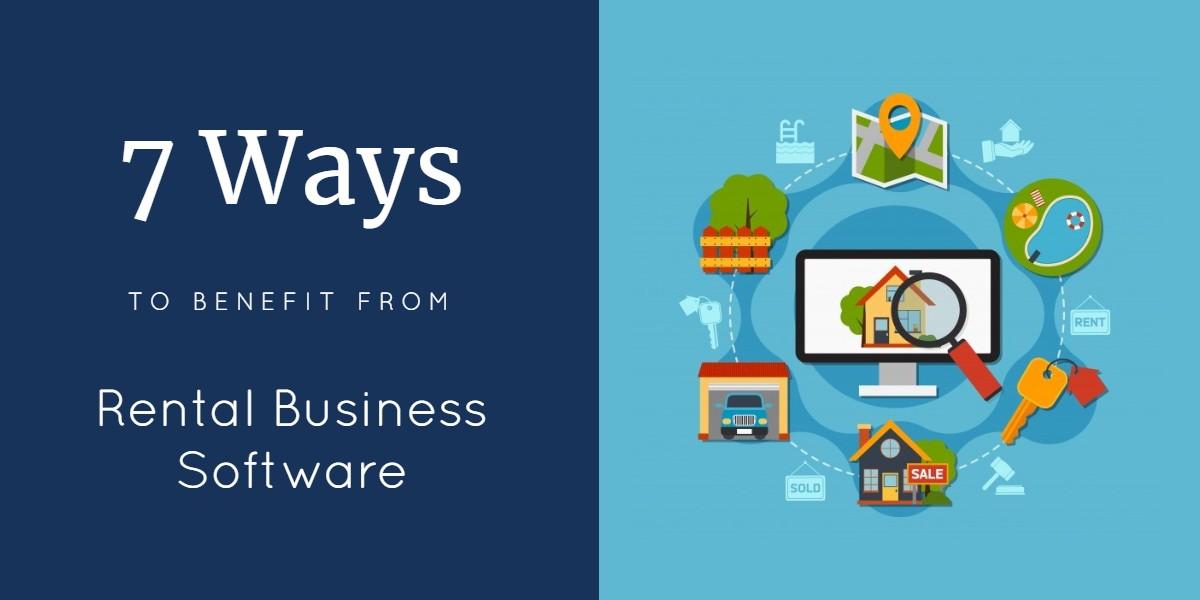 7 Ways Rental Business Software Benefits Your Rental Business