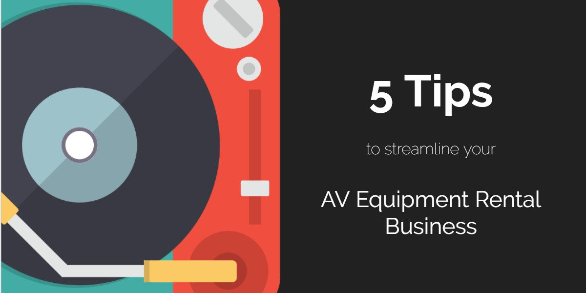 5 Tips To Streamline Your AV Equipment Rental Business