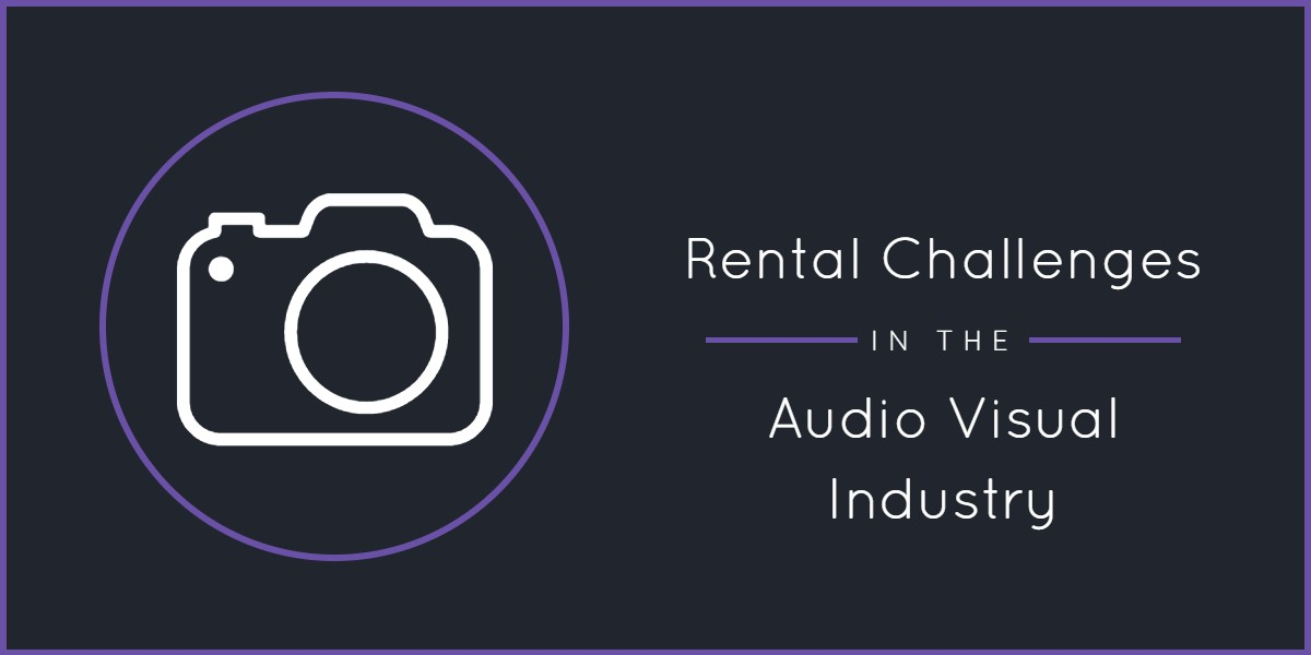Key Rental Challenges in the Audio Visual Industry