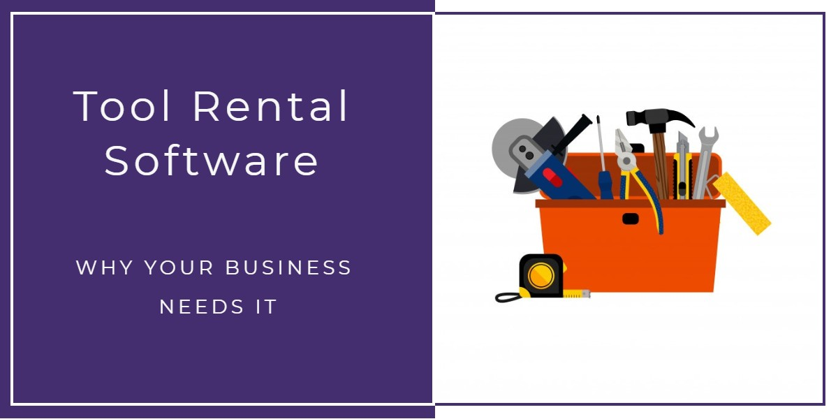 Why Your Business Needs Tool Rental Software