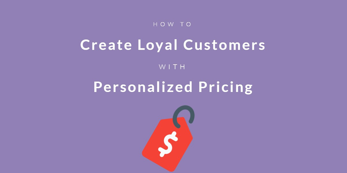 Create loyal customers with personalized pricing