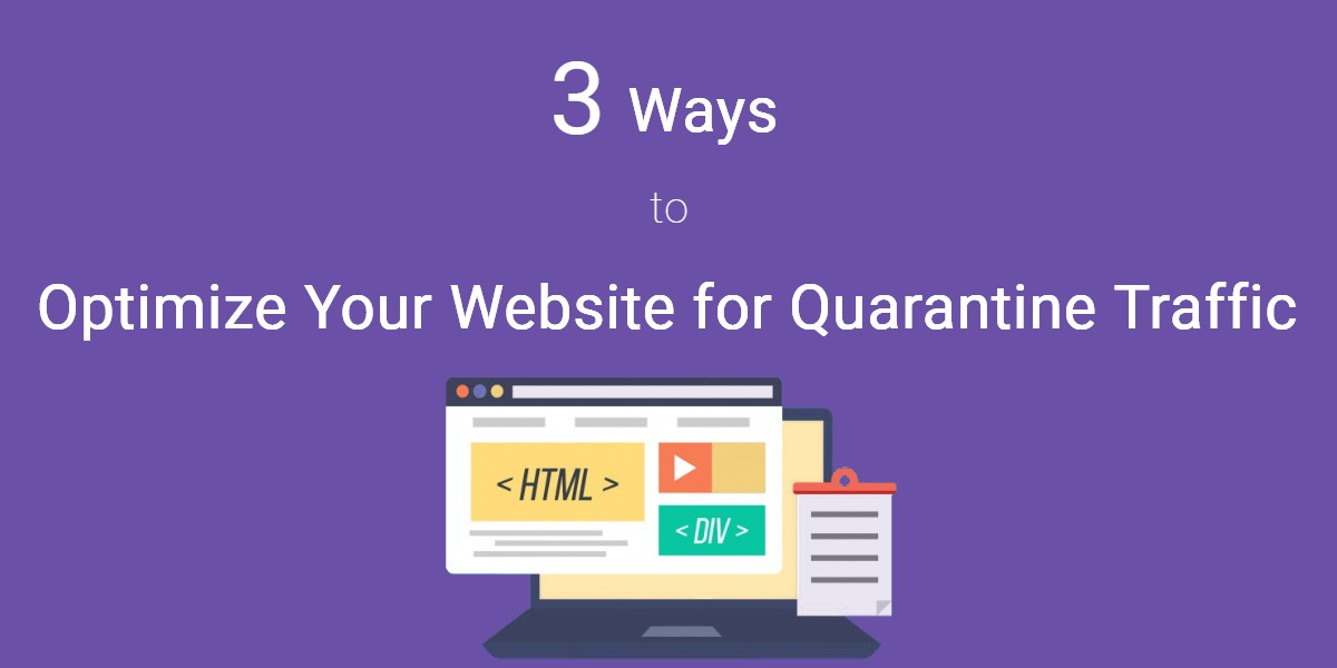 3 ways to optimize your website for quarantine traffic