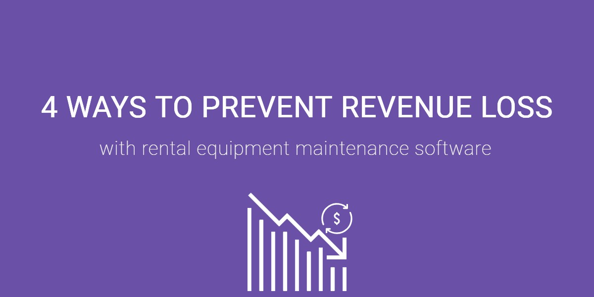 4 Ways Rental Equipment Maintenance Software Prevents Revenue Loss